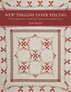 New English Paper Piecing - A Faster Approach to a Traditional Favorite ebook by Sue Daley