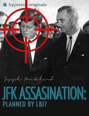 The JFK Assassination: Planned by LBJ? ebook by Joseph  Pritchard
