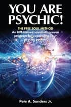 You Are Psychic! ebook by Pete A. Sanders, Jr.