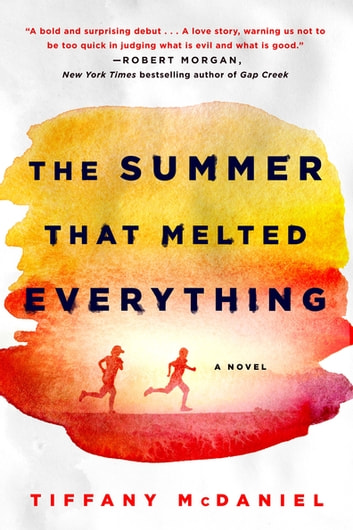 The Summer That Melted Everything - A Novel ebook by Tiffany McDaniel