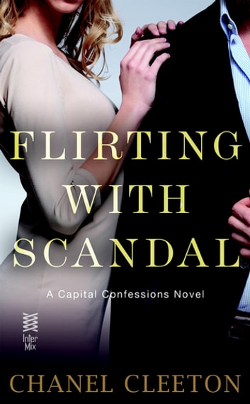 Flirting with Scandal - Capital Confessions ebook by Chanel Cleeton