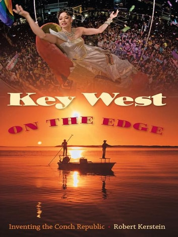 Key West on the Edge - Inventing the Conch Republic ebook by Kerstein Robert