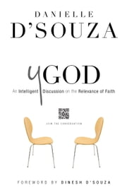 YGod - An Intelligent Discussion on the Relevance of Faith ebook by Danielle D'Souza,Dinesh D'Souza