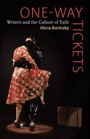 One-Way Tickets - Writers and the Culture of Exile ebook by Alicia Borinsky