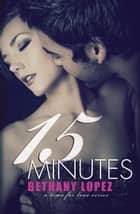 15 Minutes ebook by Bethany Lopez
