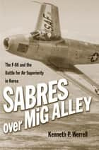 Sabres Over MiG Alley ebook by Kenneth P. Werrell