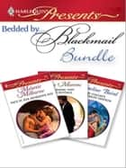Bedded By Blackmail Bundle - An Anthology ebook by Melanie Milburne, Lucy Monroe, Jacqueline Baird