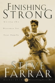 Finishing Strong - Going the Distance for Your Family ebook by Steve Farrar