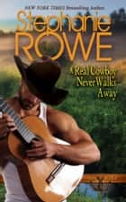 A Real Cowboy Never Walks Away (Wyoming Rebels, #4) ebook by