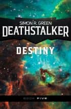 Deathstalker Destiny ebook by Simon R. Green