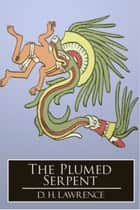 The Plumed Serpent eBook by D. H. Lawrence