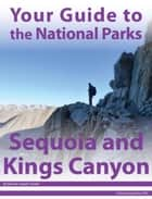 Your Guide to Sequoia & Kings Canyon National Park ebook by Michael Joseph Oswald
