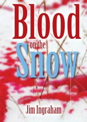 Blood on the Snow ebook by Jim Ingraham