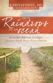From Raindrops to an Ocean - An Indian-American Oncologist Discovers Faith's Power From A Patient ebook by Kashyap Patel