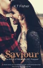 Saviour (A Kings of Rebellion MC Short Story) - Kings of Rebellion MC, #4.5 ebook by K.T Fisher