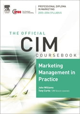 CIM Coursebook 05/06 Marketing Management in Practice ebook by John Williams