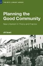Planning the Good Community ebook by Jill Grant