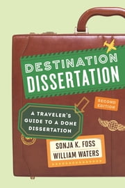 Destination Dissertation - A Traveler's Guide to a Done Dissertation ebook by Sonja K. Foss