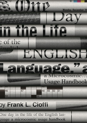 One Day in the Life of the English Language - A Microcosmic Usage Handbook ebook by Frank L. Cioffi