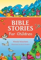 Bible Stories for Children ebook by Wendy Maartens