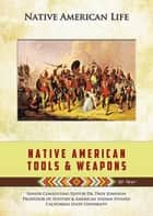 Native American Tools and Weapons ebook by Rob Staeger