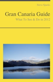 Gran Canaria, Canary Islands (Spain) Travel Guide - What To See & Do ebook by Steve Sparks