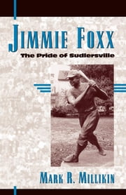 Jimmie Foxx - The Pride of Sudlersville ebook by Mark R. Millikin