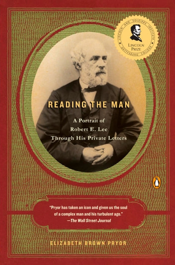 Reading the Man - A Portrait of Robert E. Lee Through His Private Letters ebook by Elizabeth Brown Pryor