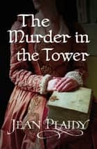 The Murder in the Tower - (The Stuarts) ebook by Jean Plaidy