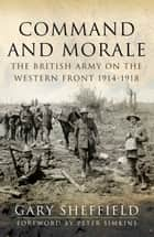 Command and Morale - The British Army on the Western Front 1914-1918 ebook by Gary Sheffield
