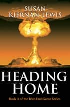 Heading Home - Book 3 of the Irish End Games ebook by Susan Kiernan-Lewis