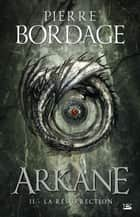 La Résurrection - Arkane, T2 ebook by Pierre Bordage