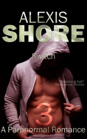 Switch - A Paranormal Romance Trilogy, #3 ebook by Alexis Shore