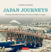 Japan Journeys - Famous Woodblock Prints of Cultural Sights in Japan ebook by Andreas Marks