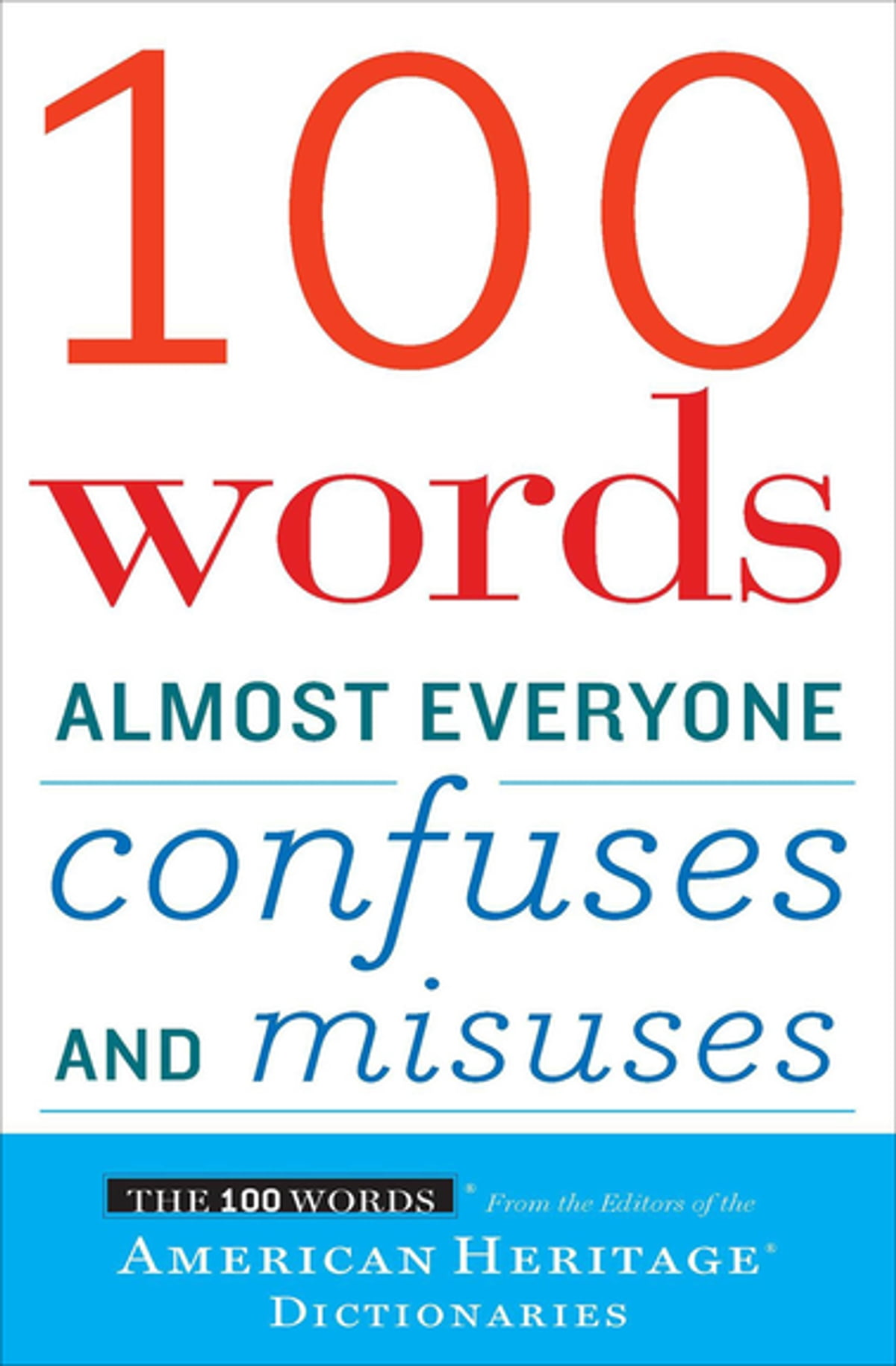 100 Words Almost Everyone Confuses and Misuses eBook by Editors of the  American Heritage Dictionaries - 9780547350264 | Rakuten Kobo