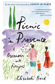 Picnic in Provence - A Memoir with Recipes ebook by Elizabeth Bard