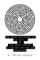 The Young Engineers on the Gulf : Or, The Dread Mystery of the Million Dollar Breakwater ebook by H. Irving Hancock