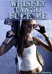 Whiskey Tango Fuck Me ebook by Anya Asarovna
