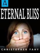 Eternal Bliss ebook by Christopher Fahy