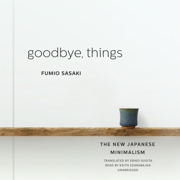 Goodbye, Things - The New Japanese Minimalism 有聲書 by Fumio Sasaki