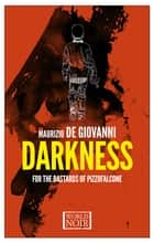 Darkness for the Bastards of Pizzofalcone ebook by Maurizio de Giovanni, Antony Shugaar