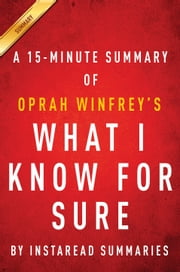 What I Know For Sure by Oprah Winfrey - A 15-minute Instaread Summary ebook by Instaread Summaries