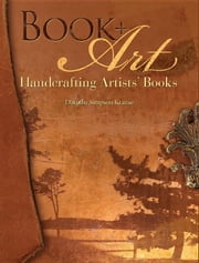 Book + Art: Handcrafting Artists' Books ebook by Krause, Dorothy Simpson