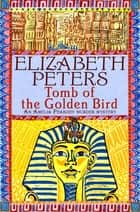 Tomb of the Golden Bird ebook by Elizabeth Peters