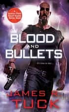 Blood and Bullets ebook by James R. Tuck