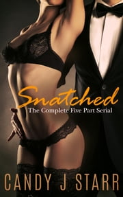 Snatched - The Complete Five Part Serial ebook by Candy J Starr