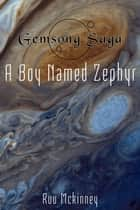 Gemsong Saga: A Boy Named Zephyr ebook by Ruu McKinney