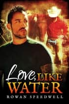 Love, Like Water ebook by Rowan Speedwell