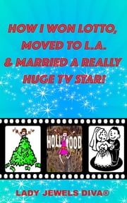 How I Won Lotto, Moved to L.A. & Married A Really Huge TV Star! ebook by Lady Jewels Diva®