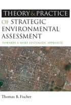 The Theory and Practice of Strategic Environmental Assessment - Towards a More Systematic Approach eBook by Thomas B Fischer